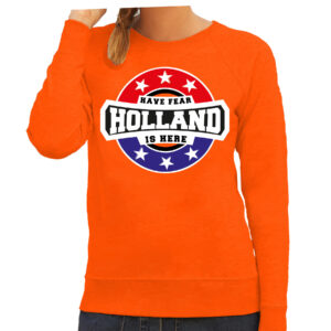 Have fear Holland is here / Holland supporter sweater oranje voor dames