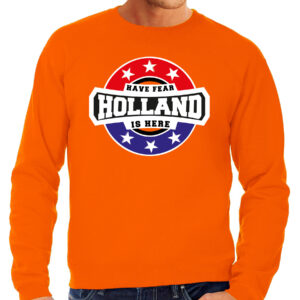 Have fear Holland is here / Holland supporter sweater oranje voor heren