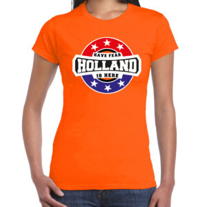 Have fear Holland is here / Holland supporter t-shirt oranje voor dames