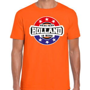 Have fear Holland is here / Holland supporter t-shirt oranje voor heren